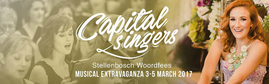 Capital Singers - Stellenbosch Woordfees Musical Extravaganza - 3, 4 & 5 March 2017